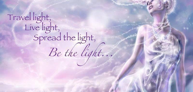 Travel light, live light, spread the light, be the light...