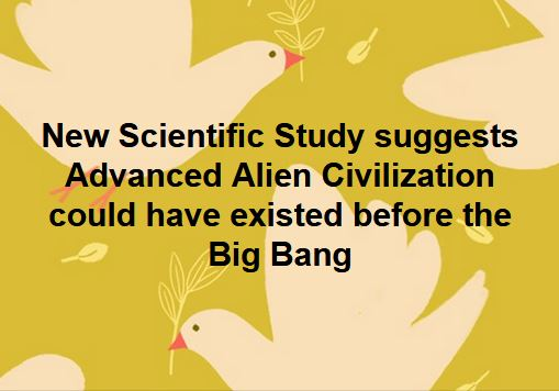 New Scientific study suggests advanced alien civilization could have existed before the big bang.