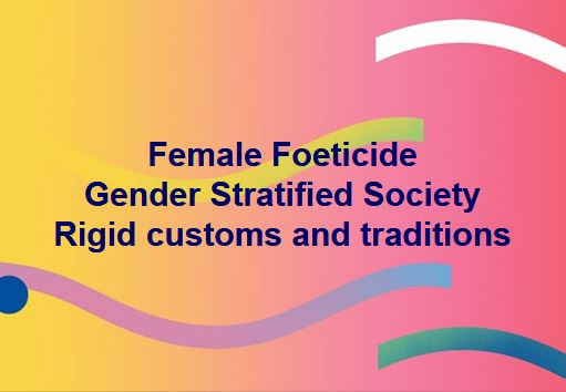 Female Foeticide Gender Stratified Society Rigid customs and traditions