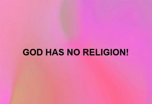 GOD HAS NO RELIGION!