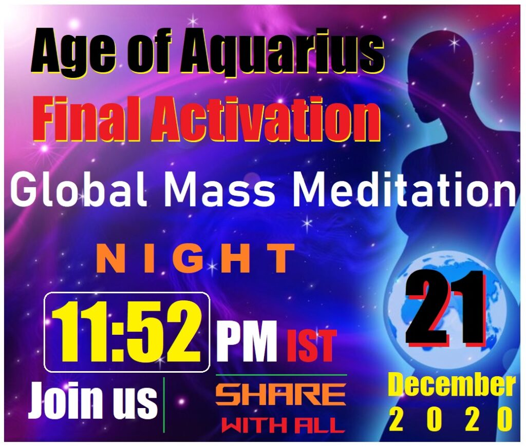 Age of Aquarius Final activation Global Mass Meditation 11:52 PM IST Flyer